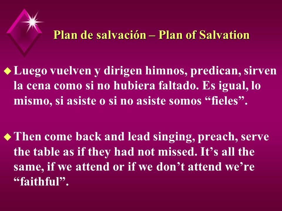 Plan de salvación – Plan of Salvation u Luego vuelven y dirigen himnos, predican, sirven la cena como si no hubiera faltado. Es igual, lo mismo, si as