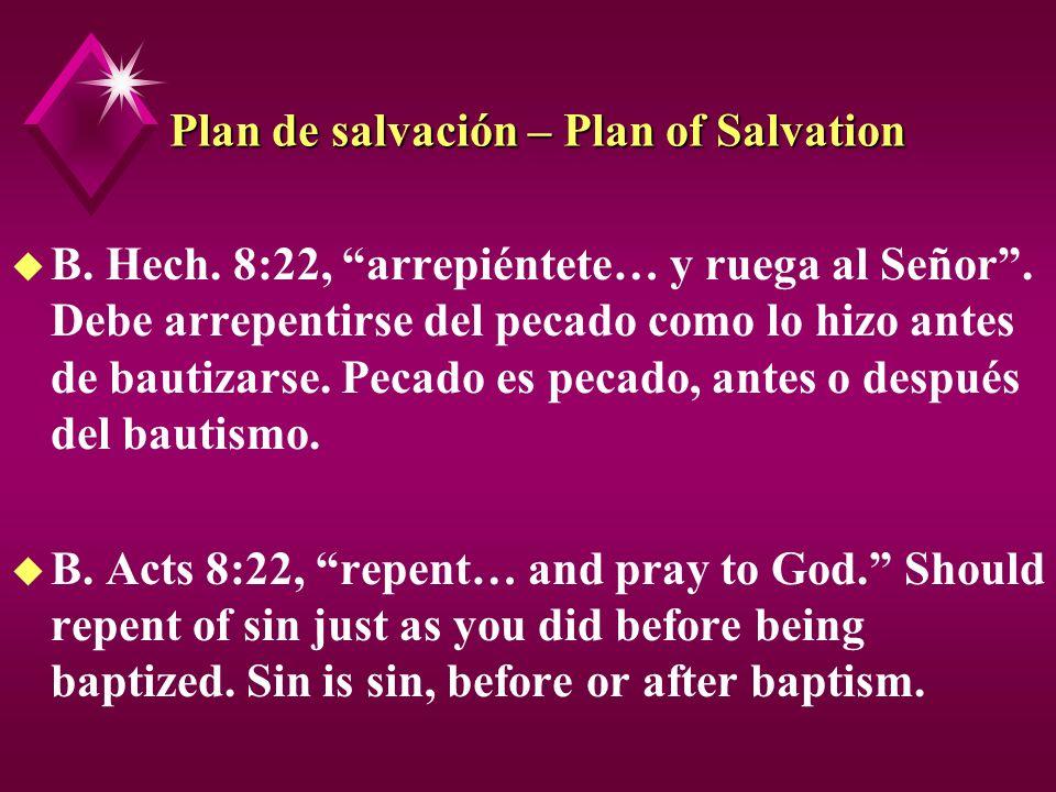 Plan de salvación – Plan of Salvation u B. Hech. 8:22, arrepiéntete… y ruega al Señor. Debe arrepentirse del pecado como lo hizo antes de bautizarse.