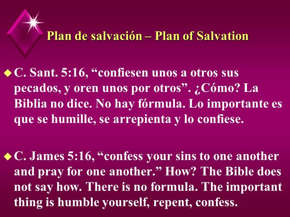 Plan de salvación – Plan of Salvation u C. Sant. 5:16, confiesen unos a otros sus pecados, y oren unos por otros. ¿Cómo? La Biblia no dice. No hay fór