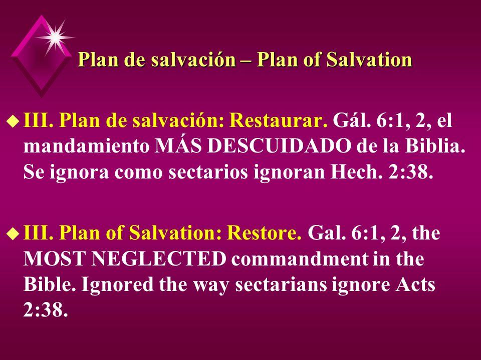 Plan de salvación – Plan of Salvation u III. Plan de salvación: Restaurar. Gál. 6:1, 2, el mandamiento MÁS DESCUIDADO de la Biblia. Se ignora como sec