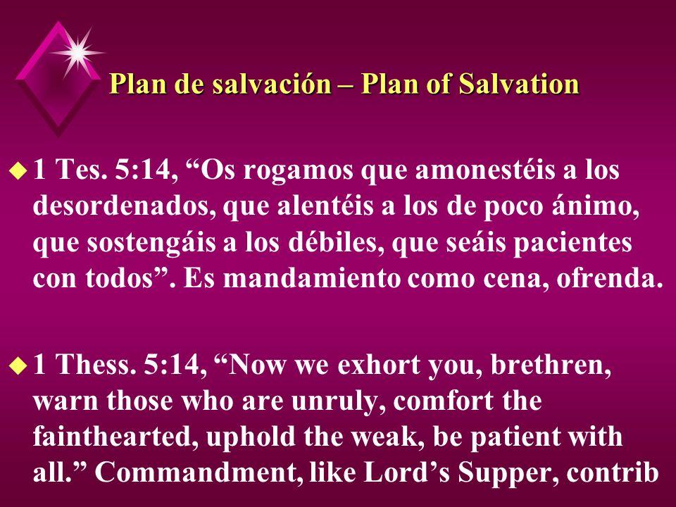 Plan de salvación – Plan of Salvation u 1 Tes. 5:14, Os rogamos que amonestéis a los desordenados, que alentéis a los de poco ánimo, que sostengáis a