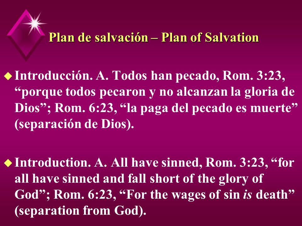 Plan de salvación – Plan of Salvation u Introducción. A. Todos han pecado, Rom. 3:23, porque todos pecaron y no alcanzan la gloria de Dios; Rom. 6:23,