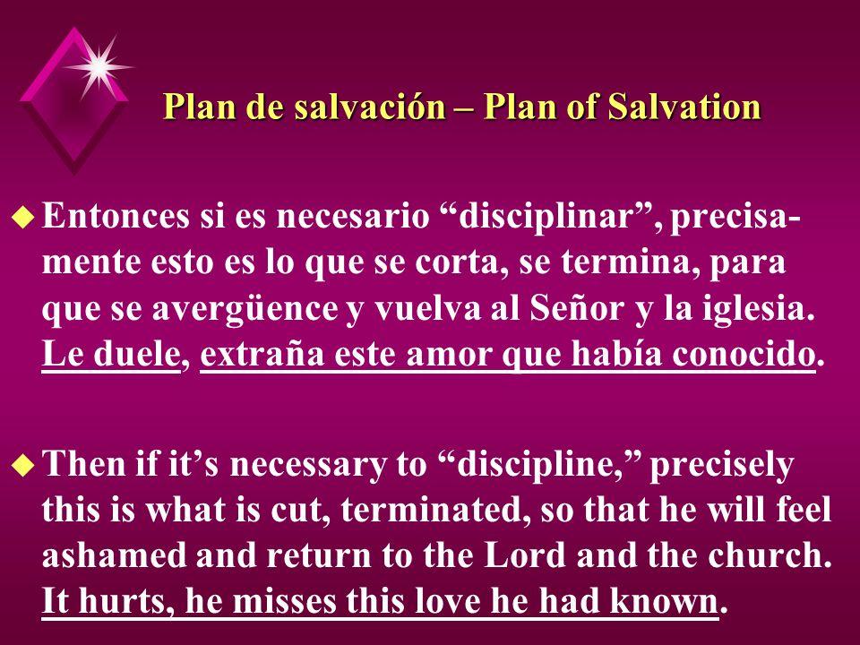 Plan de salvación – Plan of Salvation u Entonces si es necesario disciplinar, precisa- mente esto es lo que se corta, se termina, para que se avergüen