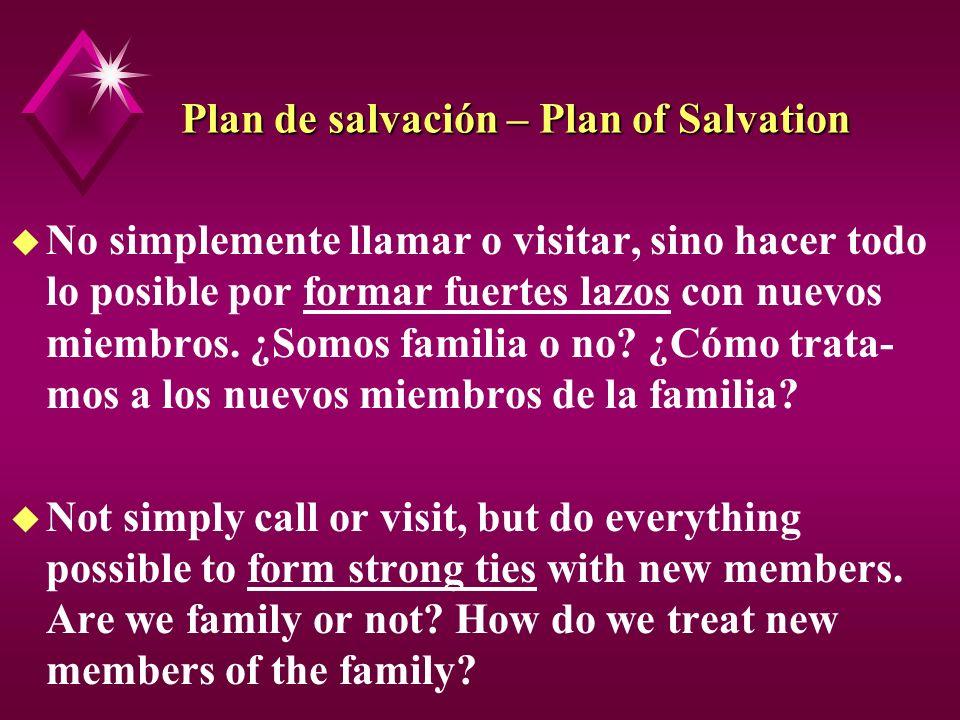 Plan de salvación – Plan of Salvation u No simplemente llamar o visitar, sino hacer todo lo posible por formar fuertes lazos con nuevos miembros. ¿Som