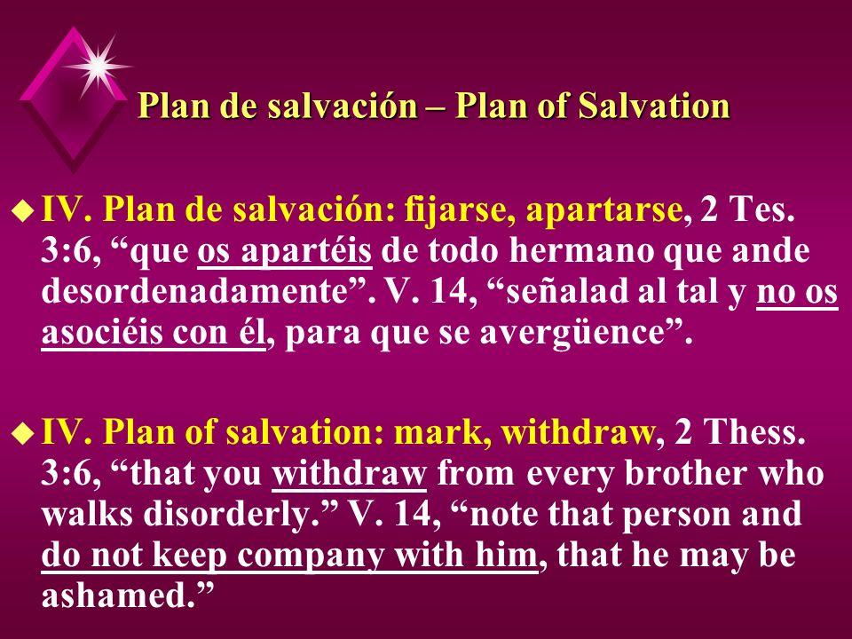 Plan de salvación – Plan of Salvation u IV. Plan de salvación: fijarse, apartarse, 2 Tes. 3:6, que os apartéis de todo hermano que ande desordenadamen