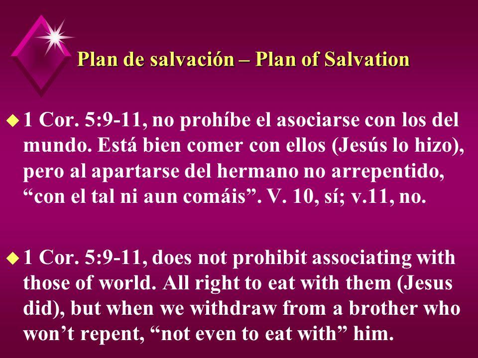 Plan de salvación – Plan of Salvation u 1 Cor. 5:9-11, no prohíbe el asociarse con los del mundo. Está bien comer con ellos (Jesús lo hizo), pero al a