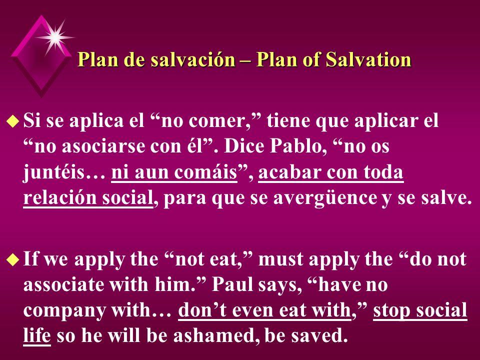 Plan de salvación – Plan of Salvation u Si se aplica el no comer, tiene que aplicar el no asociarse con él. Dice Pablo, no os juntéis… ni aun comáis,