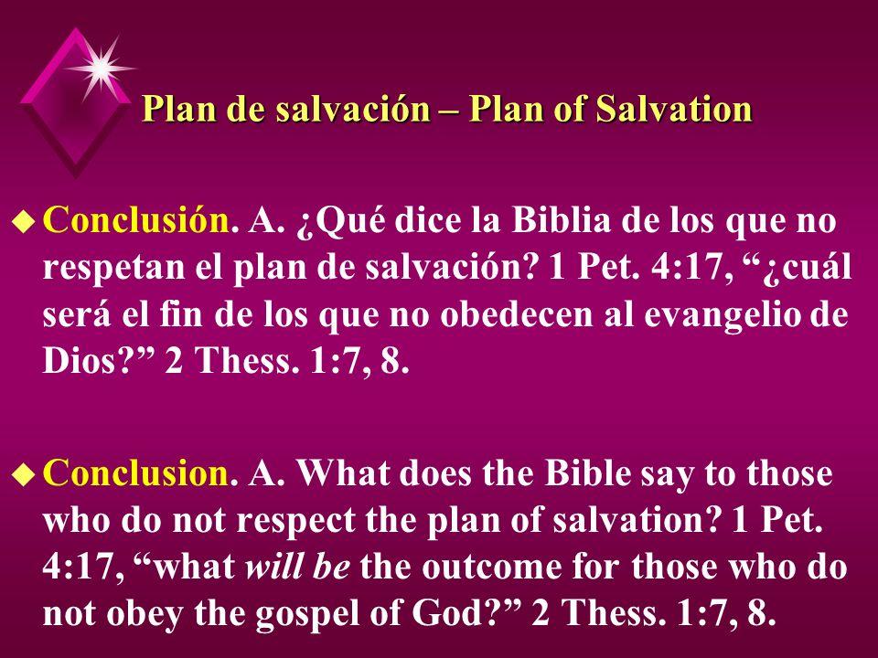 Plan de salvación – Plan of Salvation u Conclusión. A. ¿Qué dice la Biblia de los que no respetan el plan de salvación? 1 Pet. 4:17, ¿cuál será el fin