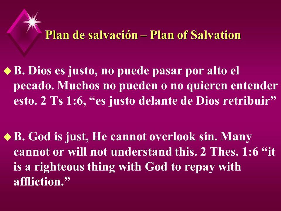 Plan de salvación – Plan of Salvation u B. Dios es justo, no puede pasar por alto el pecado. Muchos no pueden o no quieren entender esto. 2 Ts 1:6, es