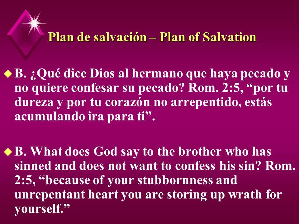 Plan de salvación – Plan of Salvation u B. ¿Qué dice Dios al hermano que haya pecado y no quiere confesar su pecado? Rom. 2:5, por tu dureza y por tu