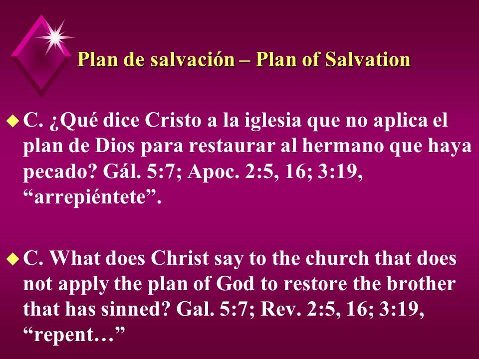 Plan de salvación – Plan of Salvation u C. ¿Qué dice Cristo a la iglesia que no aplica el plan de Dios para restaurar al hermano que haya pecado? Gál.