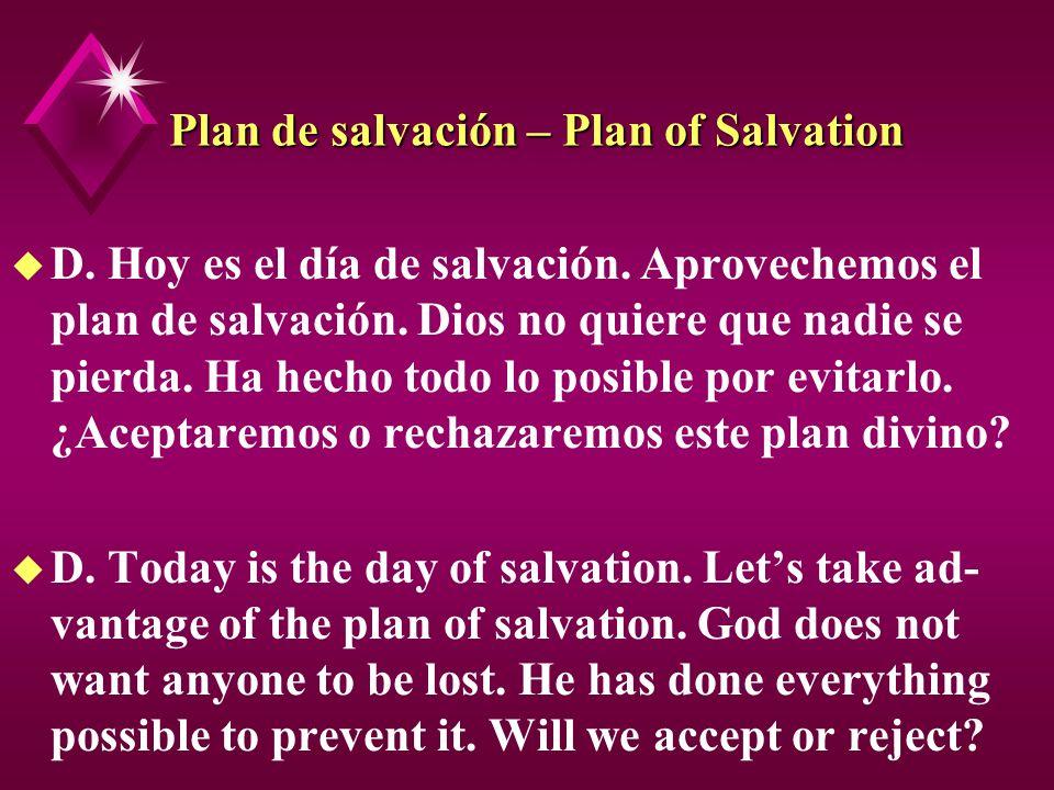 Plan de salvación – Plan of Salvation u D. Hoy es el día de salvación. Aprovechemos el plan de salvación. Dios no quiere que nadie se pierda. Ha hecho