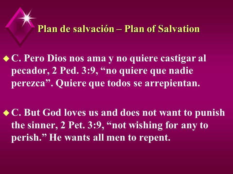 Plan de salvación – Plan of Salvation u C. Pero Dios nos ama y no quiere castigar al pecador, 2 Ped. 3:9, no quiere que nadie perezca. Quiere que todo