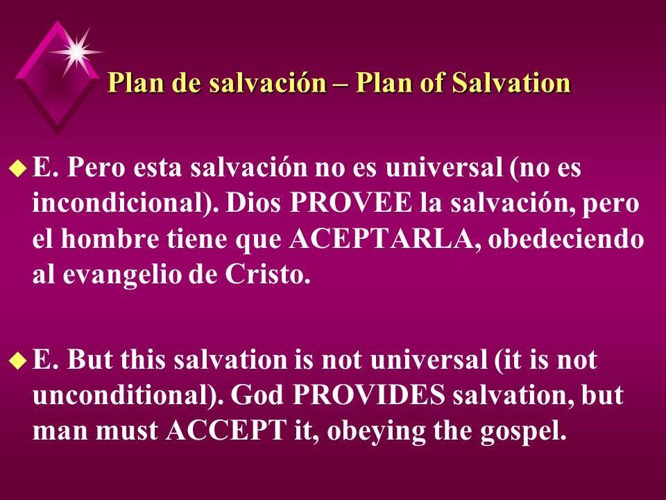 Plan de salvación – Plan of Salvation u E. Pero esta salvación no es universal (no es incondicional). Dios PROVEE la salvación, pero el hombre tiene q