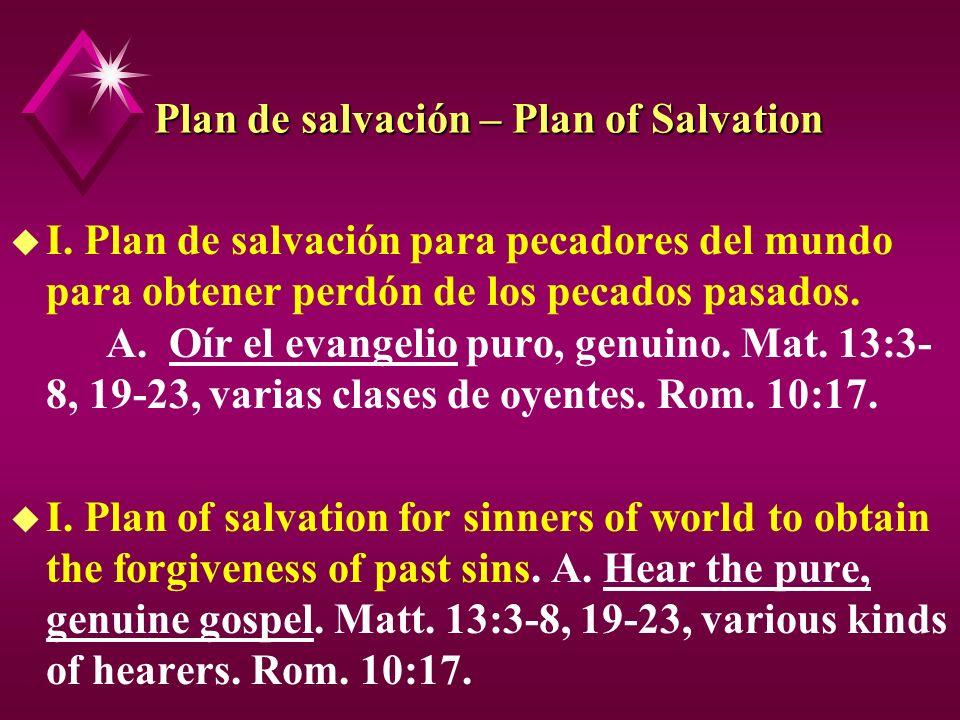 Plan de salvación – Plan of Salvation u I. Plan de salvación para pecadores del mundo para obtener perdón de los pecados pasados. A. Oír el evangelio