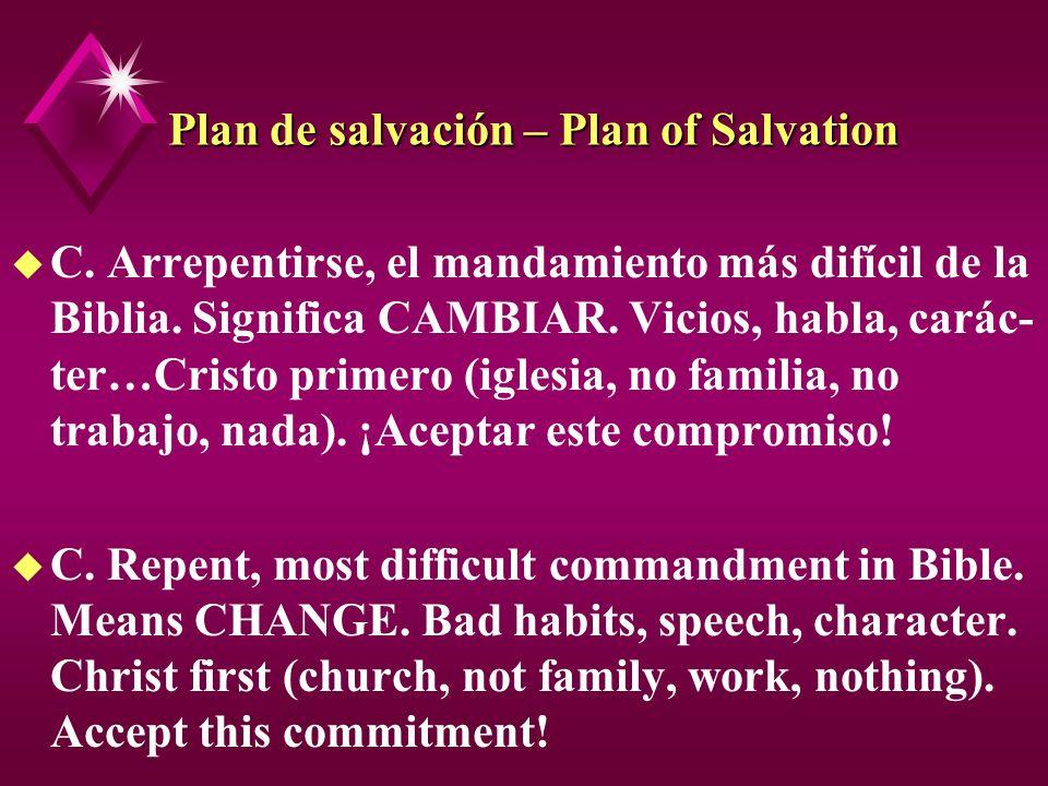 Plan de salvación – Plan of Salvation u C. Arrepentirse, el mandamiento más difícil de la Biblia. Significa CAMBIAR. Vicios, habla, carác- ter…Cristo