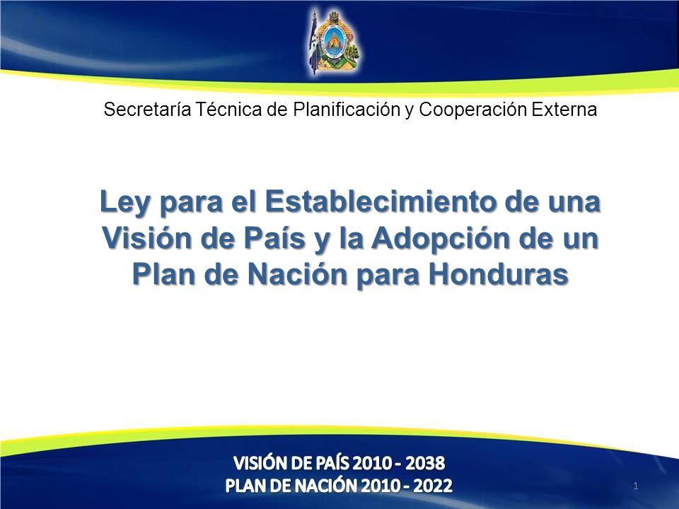Secretaría Técnica de Planificación y Cooperación Externa Ley para el Establecimiento de una Visión de País y la Adopción de un Plan de Nación para Honduras 1