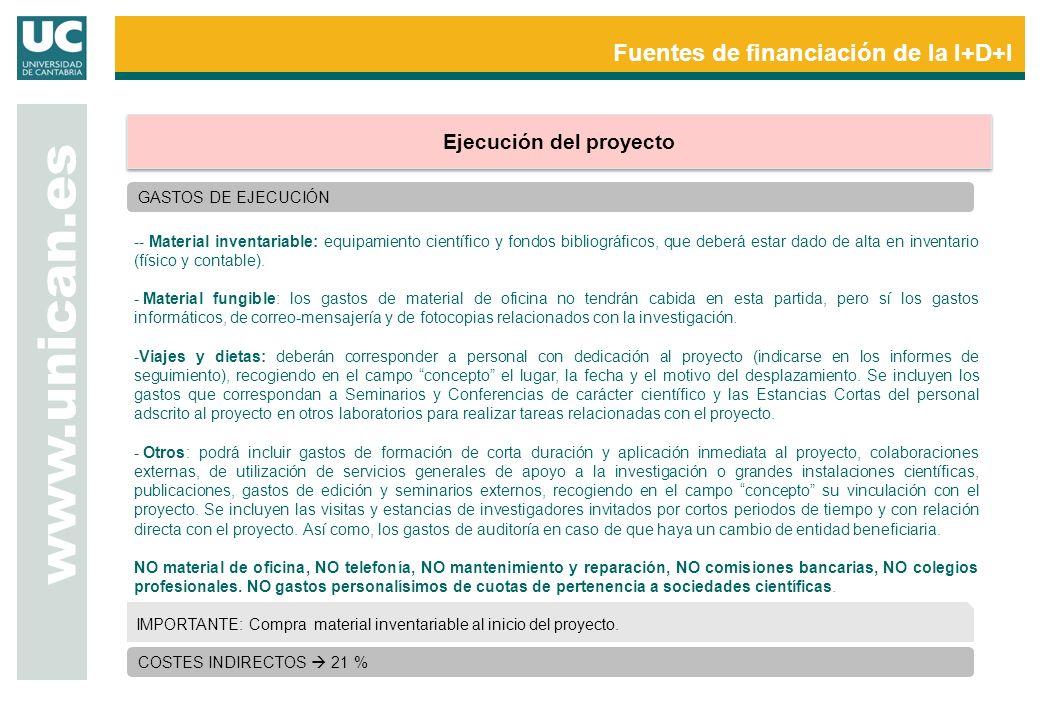 Fuentes de financiación de la I+D+I www.unican.es Ejecución del proyecto GASTOS DE EJECUCIÓN -- Material inventariable: equipamiento científico y fond