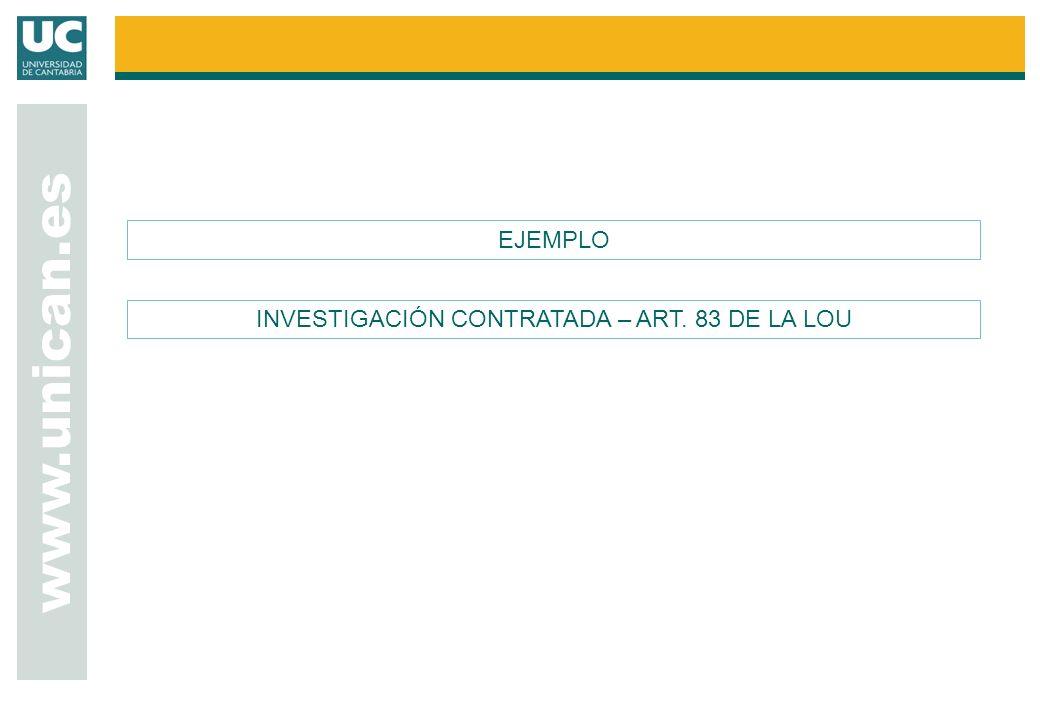 www.unican.es EJEMPLO INVESTIGACIÓN CONTRATADA – ART. 83 DE LA LOU