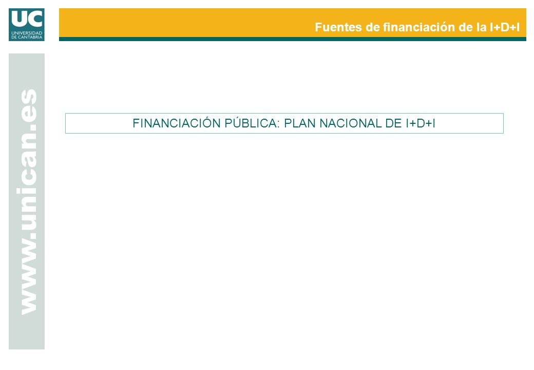 www.unican.es Fuentes de financiación de la I+D+I FINANCIACIÓN PÚBLICA: PLAN NACIONAL DE I+D+I