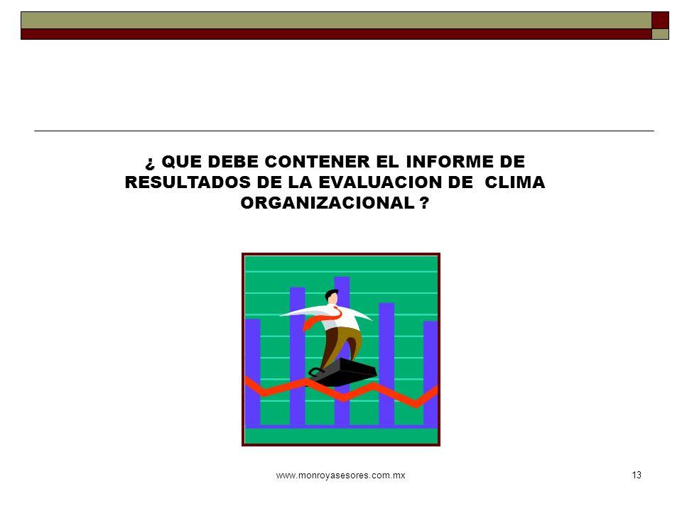 www.monroyasesores.com.mx13 ¿ QUE DEBE CONTENER EL INFORME DE RESULTADOS DE LA EVALUACION DE CLIMA ORGANIZACIONAL ?