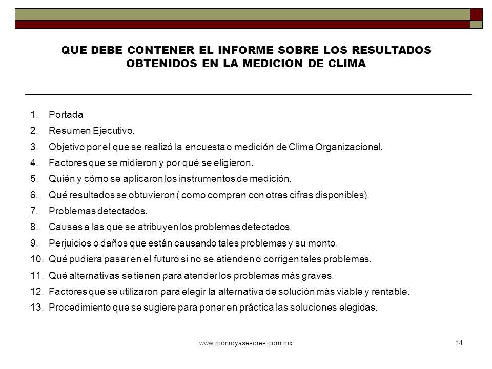 www.monroyasesores.com.mx14 QUE DEBE CONTENER EL INFORME SOBRE LOS RESULTADOS OBTENIDOS EN LA MEDICION DE CLIMA 1.Portada 2.Resumen Ejecutivo. 3.Objet