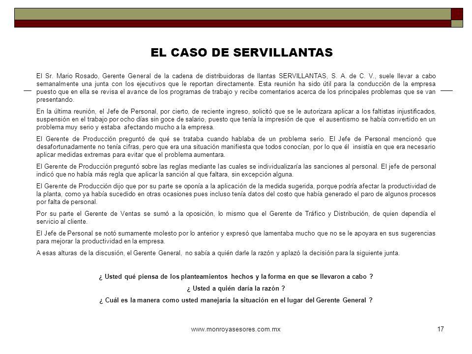 www.monroyasesores.com.mx17 EL CASO DE SERVILLANTAS El Sr. Mario Rosado, Gerente General de la cadena de distribuidoras de llantas SERVILLANTAS, S. A.