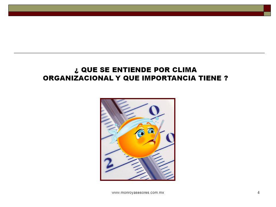 www.monroyasesores.com.mx4 ¿ QUE SE ENTIENDE POR CLIMA ORGANIZACIONAL Y QUE IMPORTANCIA TIENE ?