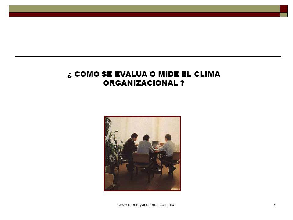 www.monroyasesores.com.mx7 ¿ COMO SE EVALUA O MIDE EL CLIMA ORGANIZACIONAL ?