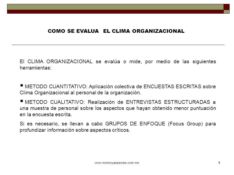 www.monroyasesores.com.mx8 COMO SE EVALUA EL CLIMA ORGANIZACIONAL El CLIMA ORGANIZACIONAL se evalúa o mide, por medio de las siguientes herramientas: