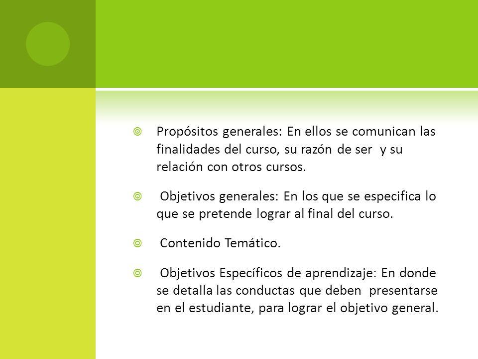 Propósitos generales: En ellos se comunican las finalidades del curso, su razón de ser y su relación con otros cursos. Objetivos generales: En los que
