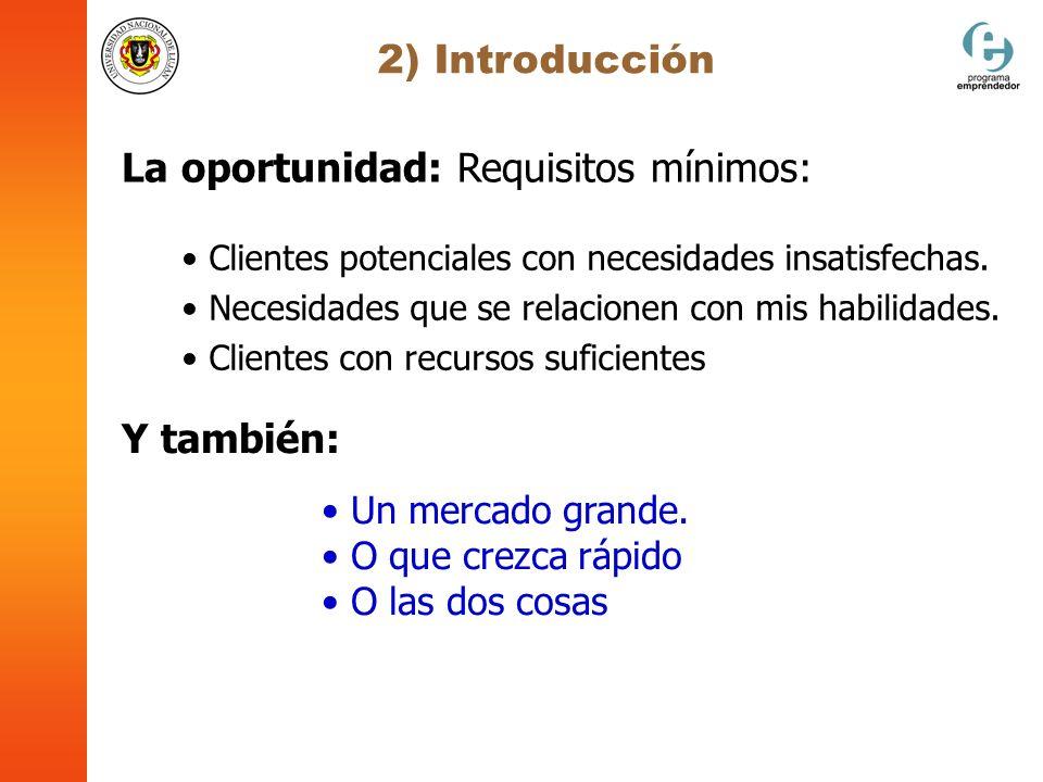 2) Introducción La oportunidad: Requisitos mínimos: Clientes potenciales con necesidades insatisfechas. Necesidades que se relacionen con mis habilida
