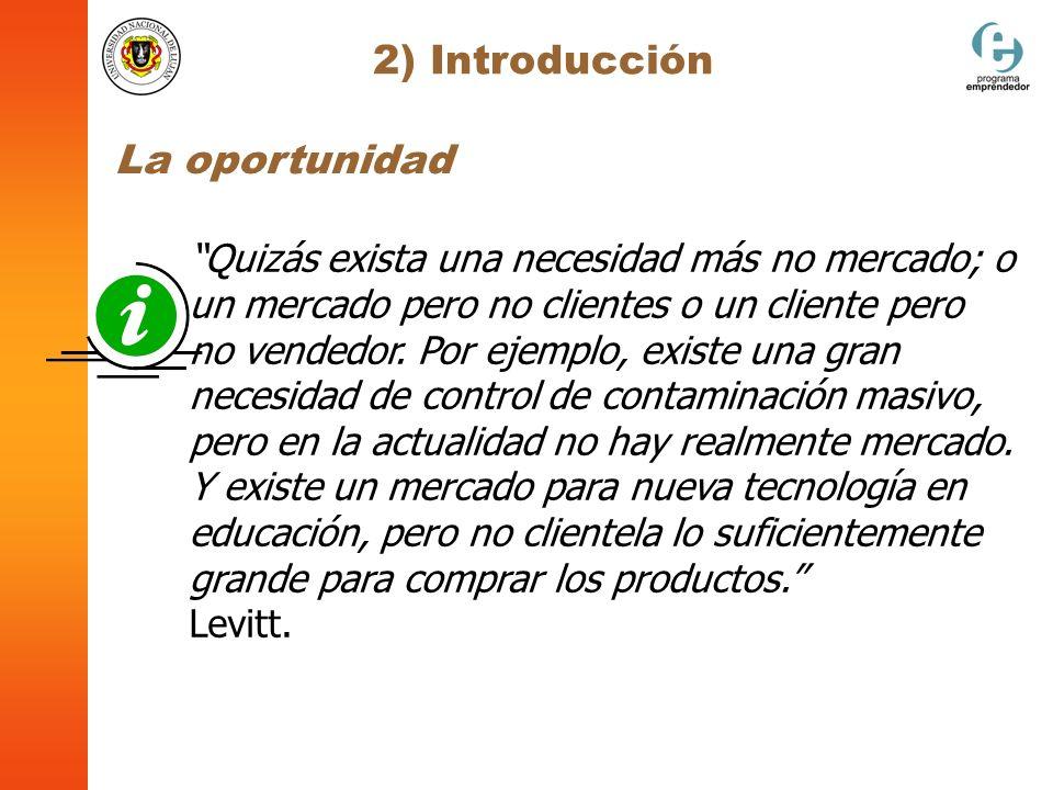 2) Introducción Quizás exista una necesidad más no mercado; o un mercado pero no clientes o un cliente pero no vendedor. Por ejemplo, existe una gran