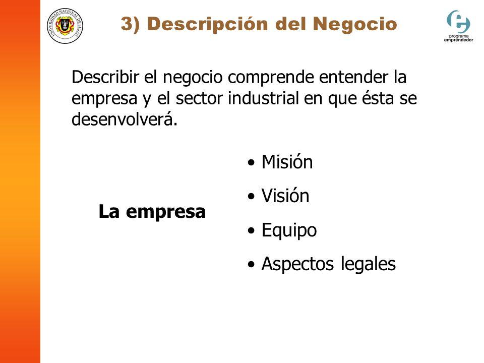 3) Descripción del Negocio Describir el negocio comprende entender la empresa y el sector industrial en que ésta se desenvolverá. La empresa Misión Vi
