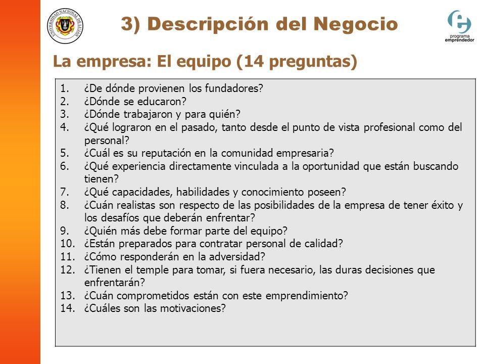 3) Descripción del Negocio La empresa: El equipo (14 preguntas) 1.¿De dónde provienen los fundadores? 2.¿Dónde se educaron? 3.¿Dónde trabajaron y para