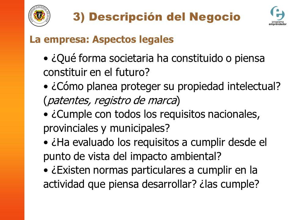 3) Descripción del Negocio La empresa: Aspectos legales ¿Qué forma societaria ha constituido o piensa constituir en el futuro? ¿Cómo planea proteger s