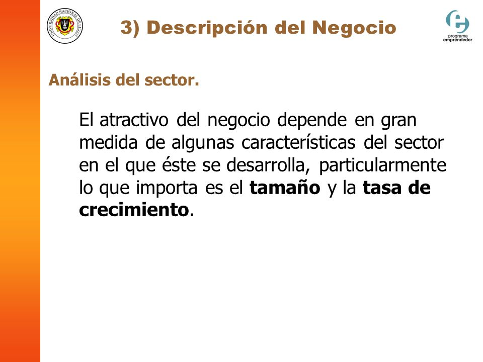 3) Descripción del Negocio Análisis del sector. El atractivo del negocio depende en gran medida de algunas características del sector en el que éste s