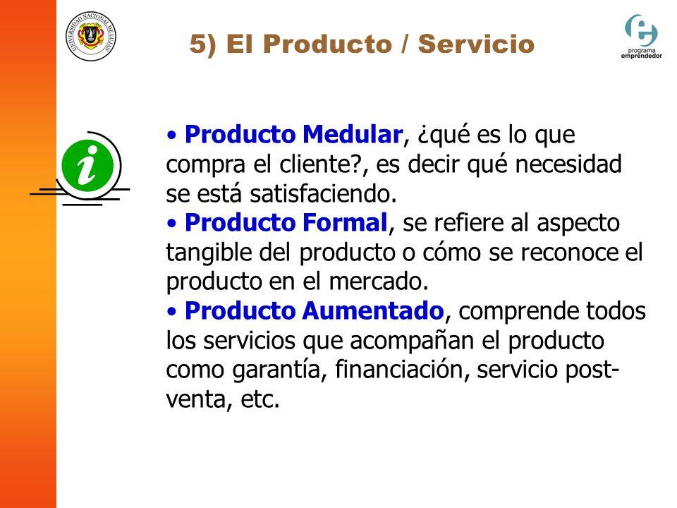 5) El Producto / Servicio Producto Medular, ¿qué es lo que compra el cliente?, es decir qué necesidad se está satisfaciendo. Producto Formal, se refie