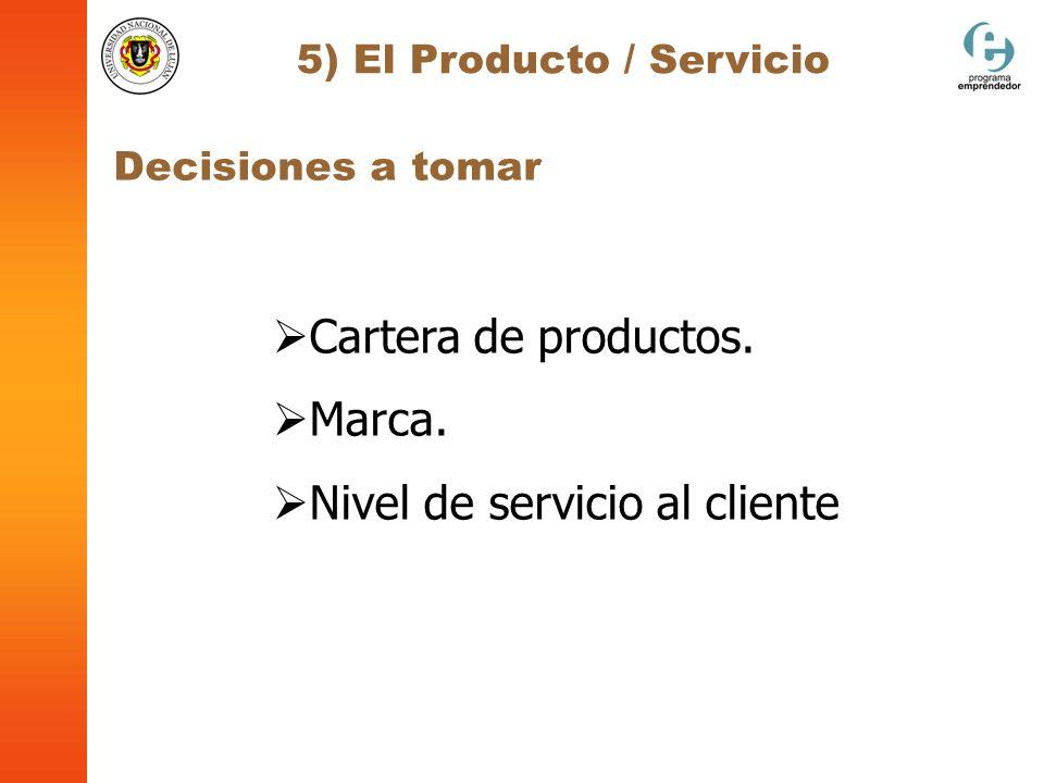 5) El Producto / Servicio Cartera de productos. Marca. Nivel de servicio al cliente Decisiones a tomar