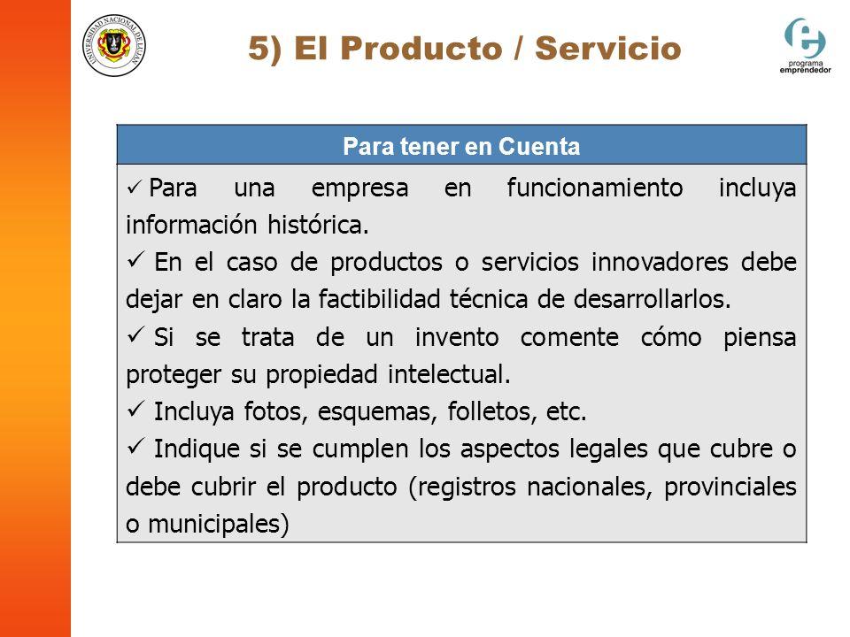 5) El Producto / Servicio Para tener en Cuenta Para una empresa en funcionamiento incluya información histórica. En el caso de productos o servicios i