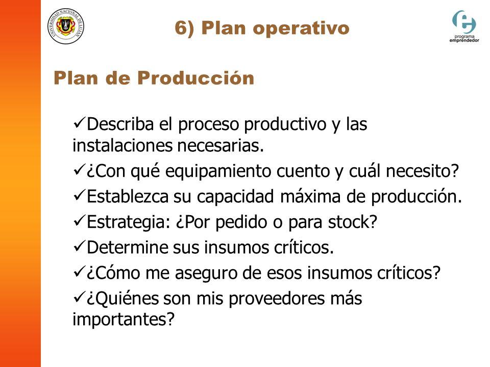 6) Plan operativo Plan de Producción Describa el proceso productivo y las instalaciones necesarias. ¿Con qué equipamiento cuento y cuál necesito? Esta