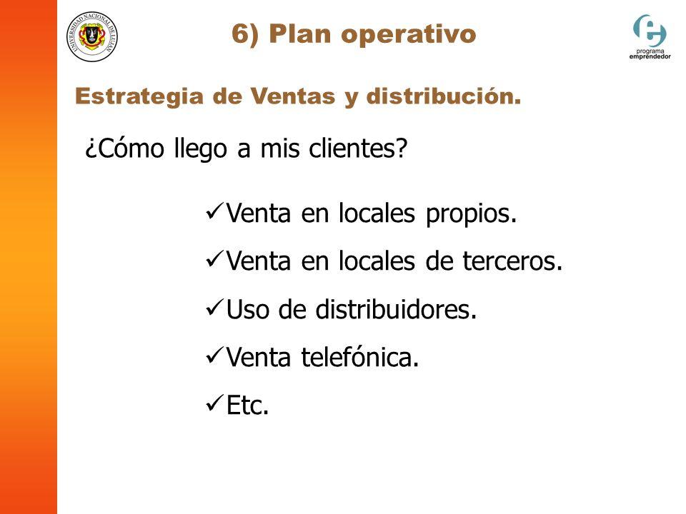 6) Plan operativo Estrategia de Ventas y distribución. Venta en locales propios. Venta en locales de terceros. Uso de distribuidores. Venta telefónica