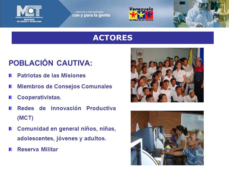 ACTORES POBLACIÓN CAUTIVA: Patriotas de las Misiones Miembros de Consejos Comunales Cooperativistas.