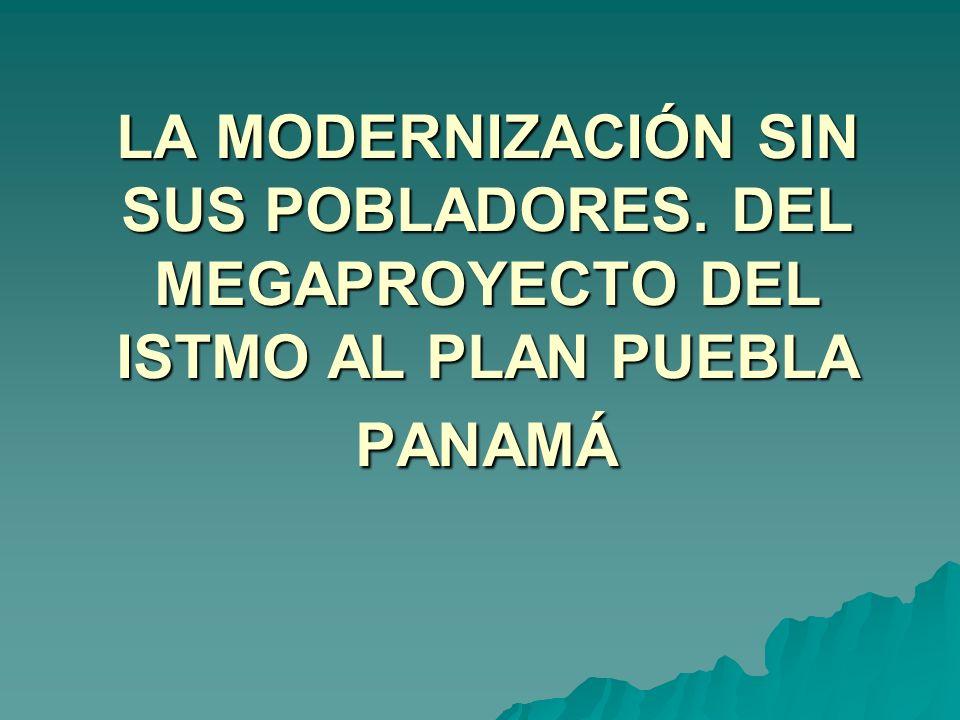 LA MODERNIZACIÓN SIN SUS POBLADORES. DEL MEGAPROYECTO DEL ISTMO AL PLAN PUEBLA PANAMÁ