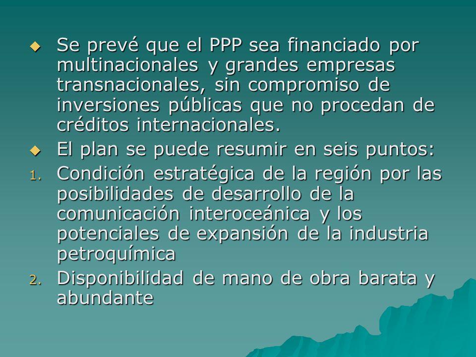 Se prevé que el PPP sea financiado por multinacionales y grandes empresas transnacionales, sin compromiso de inversiones públicas que no procedan de c
