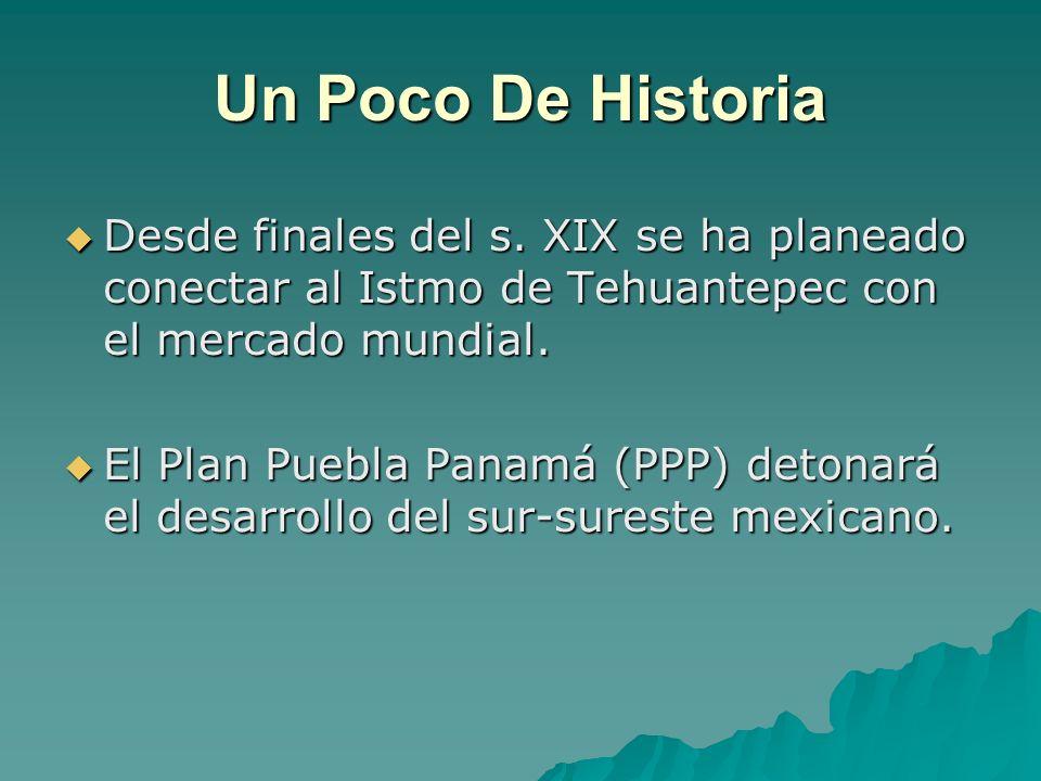 Un Poco De Historia Desde finales del s. XIX se ha planeado conectar al Istmo de Tehuantepec con el mercado mundial. Desde finales del s. XIX se ha pl