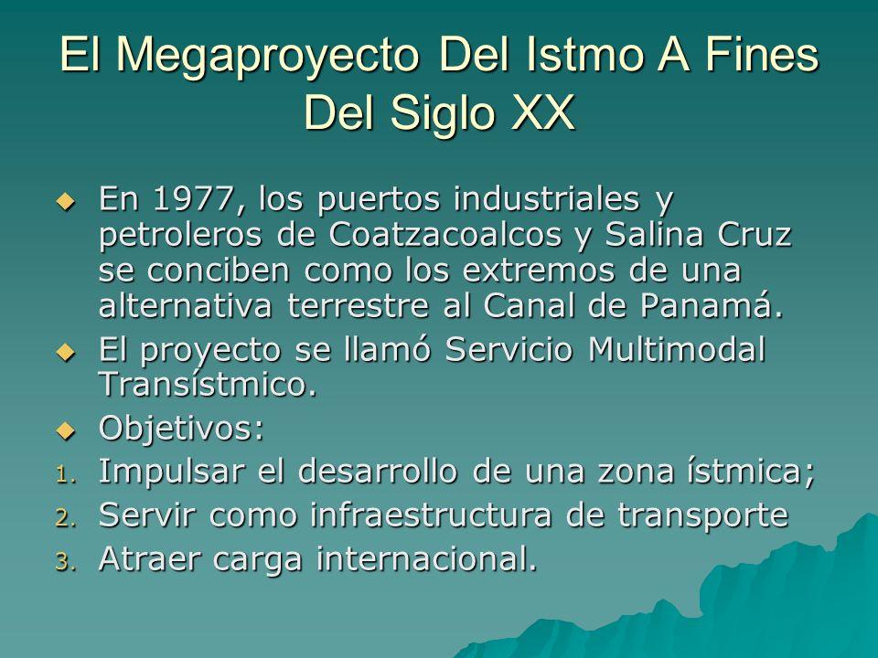 El Megaproyecto Del Istmo A Fines Del Siglo XX En 1977, los puertos industriales y petroleros de Coatzacoalcos y Salina Cruz se conciben como los extr