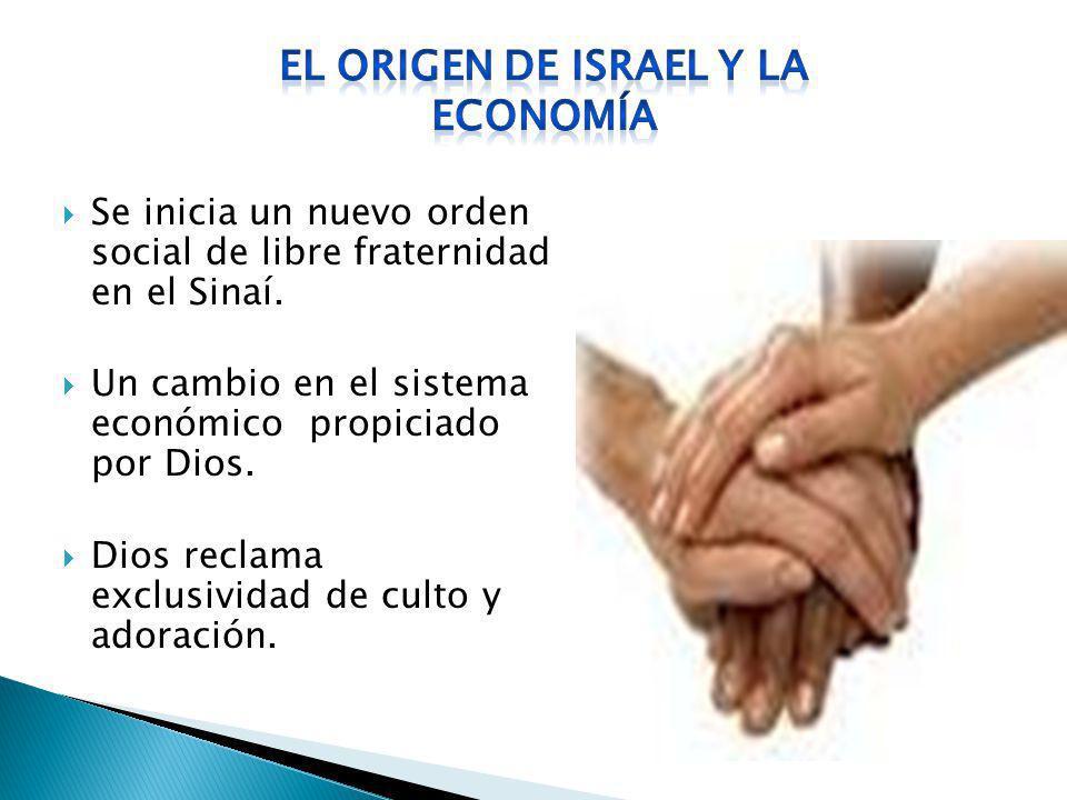 Se inicia un nuevo orden social de libre fraternidad en el Sinaí. Un cambio en el sistema económico propiciado por Dios. Dios reclama exclusividad de