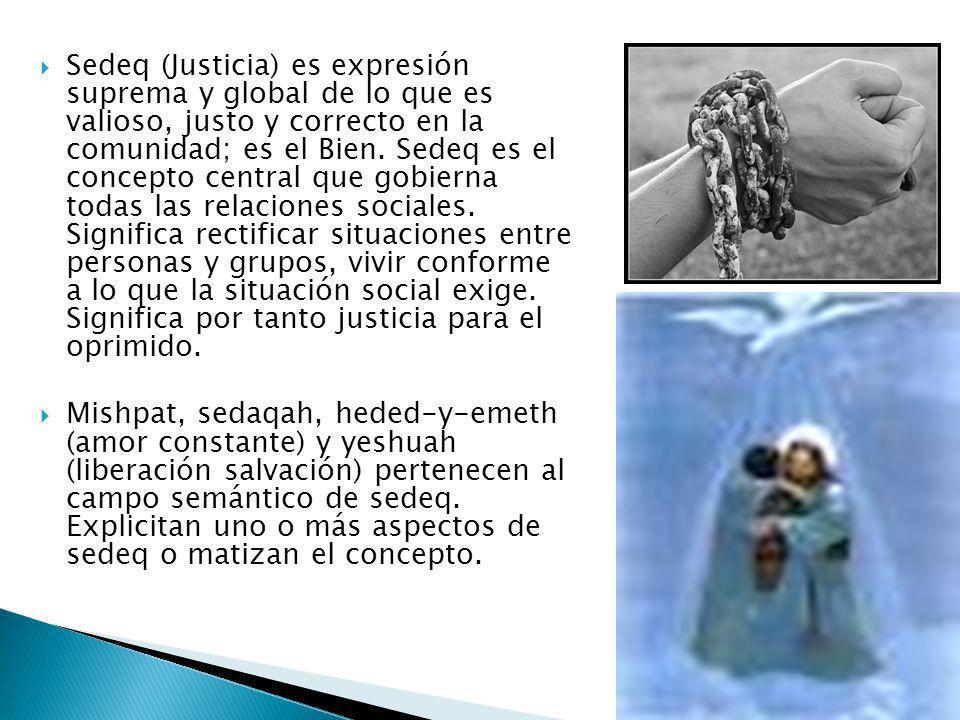 Sedeq (Justicia) es expresión suprema y global de lo que es valioso, justo y correcto en la comunidad; es el Bien. Sedeq es el concepto central que go