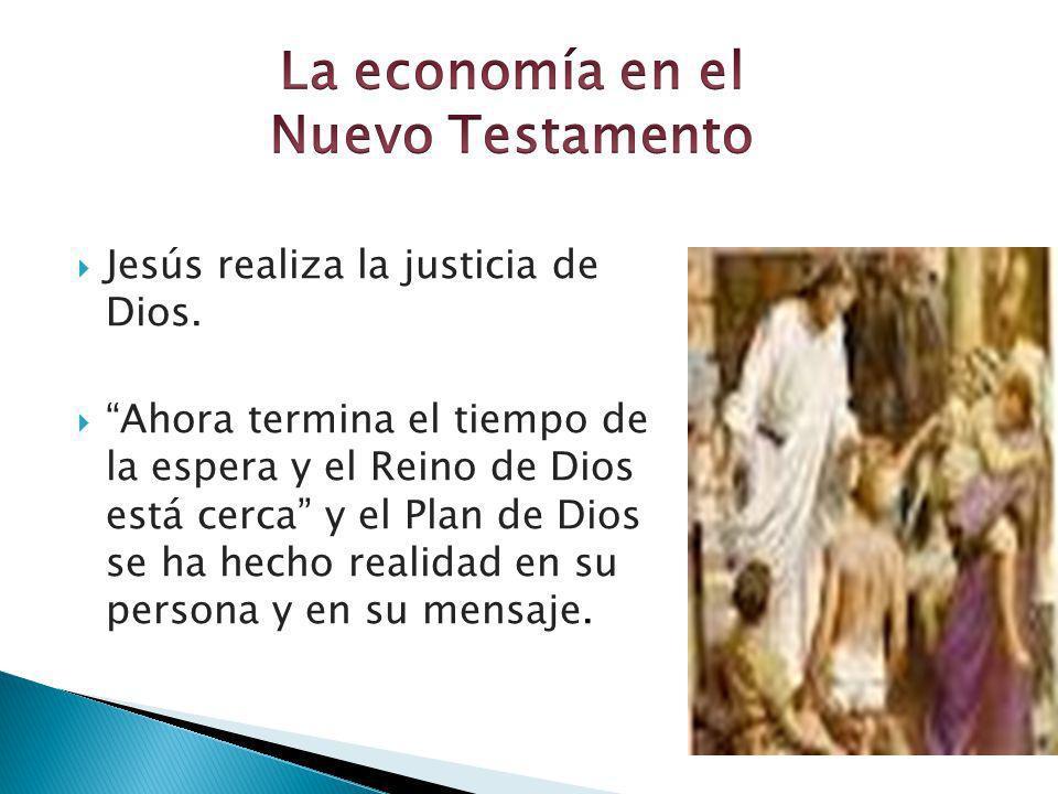 Jesús realiza la justicia de Dios. Ahora termina el tiempo de la espera y el Reino de Dios está cerca y el Plan de Dios se ha hecho realidad en su per
